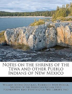 Notes on the Shrines of the Tewa and Other Pueblo Indians of New Mexico af Frederick Webb Hodge, William Boone Douglass