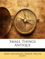 Small Things Antique af Mary Saltonstall Parker, Walter Scott