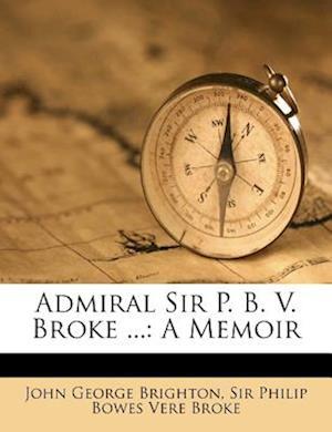Admiral Sir P. B. V. Broke ... af John George Brighton