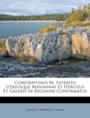 Constantinus M. Interitu Utriusque Maximiani Et Herculii Et Galerii in Regimine Confirmatus af H. Lange, Johann J. Weidner