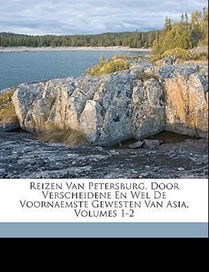 Reizen Van Petersburg, Door Verscheidene En Wel de Voornaemste Gewesten Van Asia, Volumes 1-2 af Lorenz Lange, John Bell