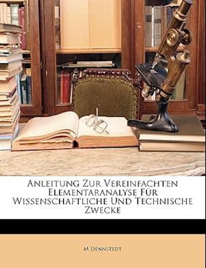 Anleitung Zur Vereinfachten Elementaranalyse Fur Wissenschaftliche Und Technische Zwecke af M. Dennstedt