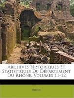 Archives Historiques Et Statistiques Du Departement Du Rhone, Volumes 11-12 af Rhone