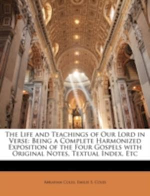 The Life and Teachings of Our Lord in Verse af Emilie S. Coles, Abraham Coles
