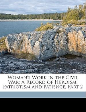 Woman's Work in the Civil War af Linus Pierpont Brockett, Mary C. Vaughan
