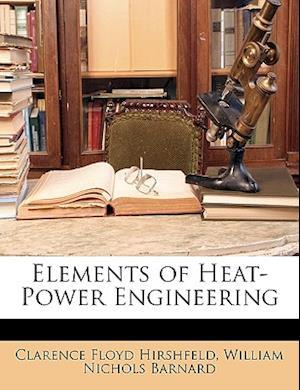Elements of Heat-Power Engineering af William Nichols Barnard, Clarence Floyd Hirshfeld