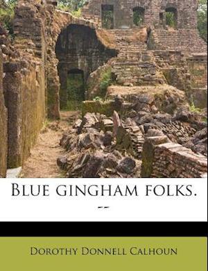 Blue Gingham Folks. -- af Dorothy Donnell Calhoun