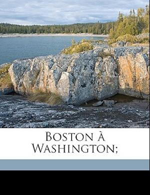 Boston a Washington; af Robert Curtis Ogden