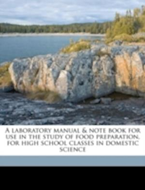 A Laboratory Manual & Note Book for Use in the Study of Food Preparation, for High School Classes in Domestic Science af Beth Warner Mull