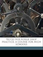 Notes for Forge Shop Practice; A Course for High Schools af James Drake Littlefield