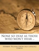 None So Deaf as Those Who Won't Hear .. af Herbert Pelham Curtis