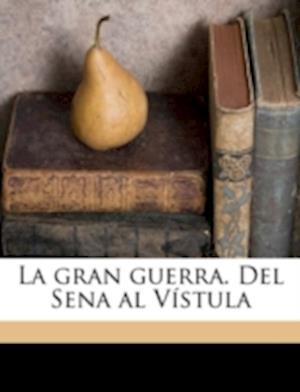 La Gran Guerra. del Sena Al Vistula af Augusto Riera