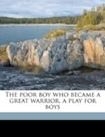 The Poor Boy Who Became a Great Warrior, a Play for Boys af Perry Boyer Corneau