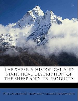 The Sheep. a Historical and Statistical Description of the Sheep and Its Products af William Arthur Rushworth