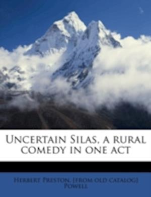 Uncertain Silas, a Rural Comedy in One Act af Herbert Preston Powell