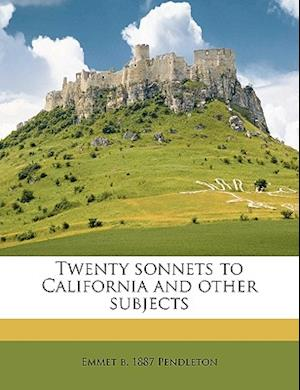 Twenty Sonnets to California and Other Subjects af Emmet Pendleton