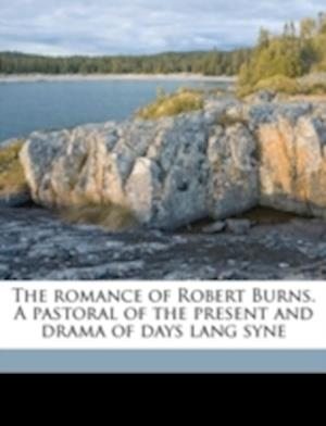 The Romance of Robert Burns. a Pastoral of the Present and Drama of Days Lang Syne af Jon Templeton
