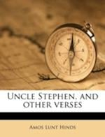 Uncle Stephen, and Other Verses af Amos Lunt Hinds