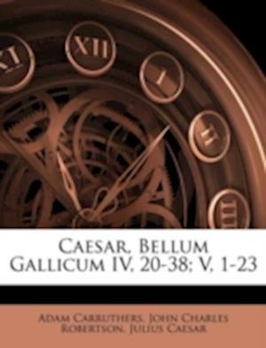Caesar, Bellum Gallicum IV, 20-38; V, 1-23 af Julius Caesar, John Charles Robertson, Adam Carruthers