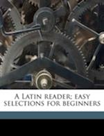 A Latin Reader; Easy Selections for Beginners af Frank a. Gallup