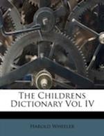 The Childrens Dictionary Vol IV af Harold Wheeler
