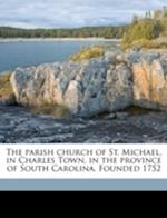 The Parish Church of St. Michael, in Charles Town, in the Province of South Carolina. Founded 1752 af George Smith Holmes