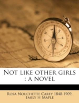 Not Like Other Girls af Emily H. Maple, Rosa Nouchette Carey