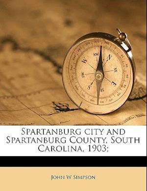 Spartanburg City and Spartanburg County, South Carolina, 1903; af John W. Simpson