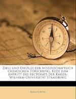 Ziele Und Erfolge Der Wissenschaftlich Chemischen Forschung. Rede Zum Antritt Des Rectorats Der Kaiser-Wilhelm-Universitat Strassburg af Rudolph Fittig
