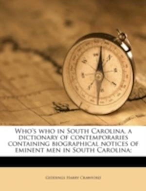 Who's Who in South Carolina, a Dictionary of Contemporaries Containing Biographical Notices of Eminent Men in South Carolina; af Geddings Harry Crawford