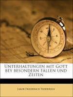 Unterhaltungen Mit Gott Bey Besondern Fallen Und Zeiten. af Jakob Friederich Feddersen