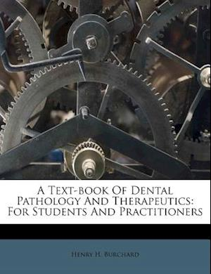 A Text-Book of Dental Pathology and Therapeutics af Henry H. Burchard