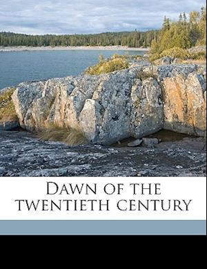 Dawn of the Twentieth Century af Charles Faustus Whaley