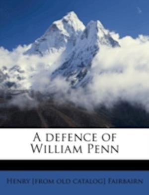A Defence of William Penn af Henry Fairbairn