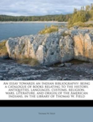 An  Essay Towards an Indian Bibliography af Thomas W. Field