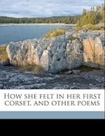 How She Felt in Her First Corset, and Other Poems af Matt W. Alderson