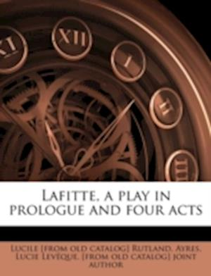 Lafitte, a Play in Prologue and Four Acts af Lucile Rutland