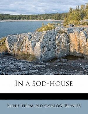 In a Sod-House af Elihu Bowles
