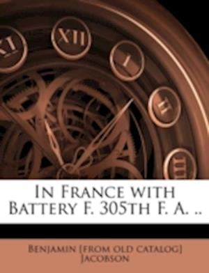In France with Battery F. 305th F. A. .. af Benjamin Jacobson