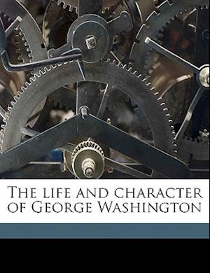 The Life and Character of George Washington af Henry M. Hall