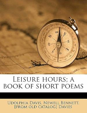 Leisure Hours; A Book of Short Poems af Newell Bennett Davies, Udolphia Davis