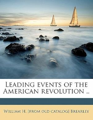 Leading Events of the American Revolution .. af William H. Brearley