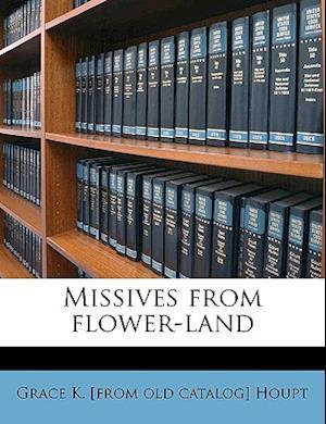 Missives from Flower-Land af Grace K. Houpt