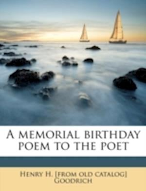 A Memorial Birthday Poem to the Poet af Henry H. Goodrich