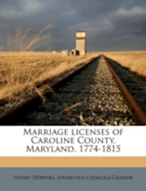 Marriage Licenses of Caroline County, Maryland, 1774-1815 af Henry Downes Cranor
