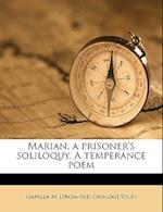 Marian, a Prisoner's Soliloquy. a Temperance Poem af Isabella M. Soley