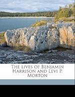 The Lives of Benjamin Harrison and Levi P. Morton Volume 1 af Gilbert L. Harney
