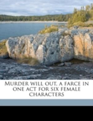 Murder Will Out, a Farce in One Act for Six Female Characters af Lizzie May Elwyn