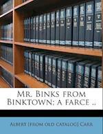 Mr. Binks from Binktown; A Farce .. af Albert Carr