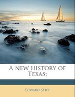 A New History of Texas; af Edward Stiff